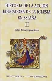 Historia de la acción educadora de la Iglesia en España. II: Edad Contemporánea: 2 MAIOR: Amazon.es: Bartolomé Martínez, Bernabé: Libros