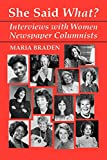 She Said What?: Interviews with Women Newspaper Columnists