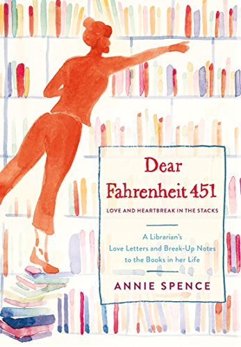 Dear Fahrenheit 451: Love and Heartbreak in the Stacks: A Librarian's Love Letters and Breakup Notes to the Books in Her Life (Writing A Reference Letter For A Coworker)
