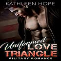 Uniformed Love Triangle: Military Romance Audiobook by Kathleen Hope Narrated by Theresa Stephens