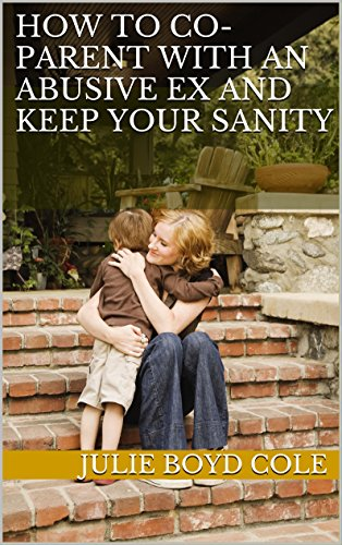 Amazon how to co parent with an abusive ex and keep your how to co parent with an abusive ex and keep your sanity by cole fandeluxe PDF