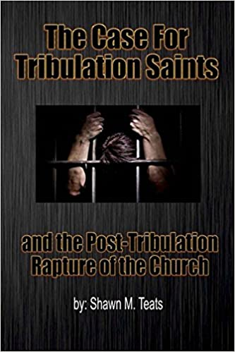 Book The Case for Tribulation Saints: And the Post-Tribulation Rapture of the Church