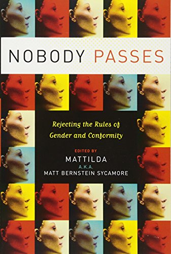 Nobody Passes: Rejecting the Rules of Gender and Conformity