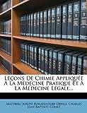Leçons de Chimie Appliquée À la Médecine Pratique et À la Médecine Légale..., , 1271076225