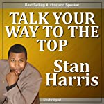 Talk Your Way to the Top | Stan Harris