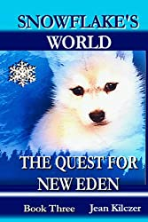 The Quest for New Eden (Snowflake's World Book 3)