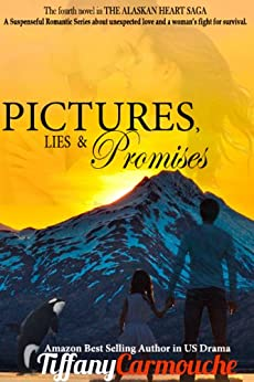 Pictures, Lies and Promises (The Alaskan Heart Saga Book 4) by [Carmouche, Tiffany]