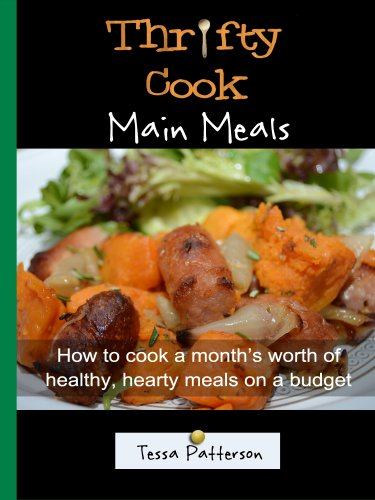 Thrifty Cook Main Meals: How to cook a month's worth of healthy, hearty meals on a budget by Tessa Patterson