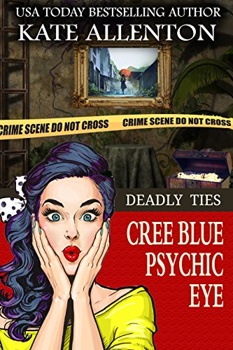 Deadly Ties (Cree Blue Psychic Eye Book 4) by [Allenton, Kate]