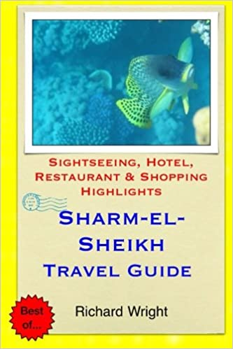Sharm El Sheikh Travel Guide Sightseeing Hotel Restaurant Shopping Highlights Wright Richard 9781505260229 Amazon Com Books
