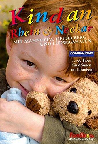 Kind an Rhein und Neckar 2008/2009: 1.000 Tipps für drinnen und draußen. Mit Mannheim, Heidelberg und Ludwigshafen
