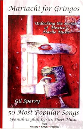 Mariachi for Gringos: Unlocking the Secrets of Mexico's Macho Music (English and Spanish Edition)
