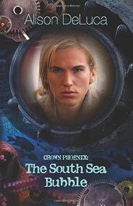 Crown Phoenix: The South Sea Bubble (Volume 4) by DeLuca, Alison (2013) Paperback