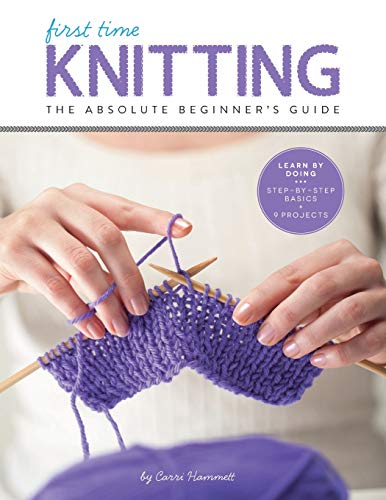Pdf Crafts First Time Knitting: The Absolute Beginner's Guide: Learn By Doing - Step-by-Step Basics + 9 Projects