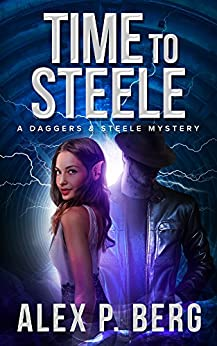 Time to Steele (Daggers & Steele Book 3) by [Berg, Alex P.]