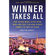 Winner Takes All: How Casino Mogul Steve Wynn Won—and Lost—the High Stakes Gamble to Own Las Vegas