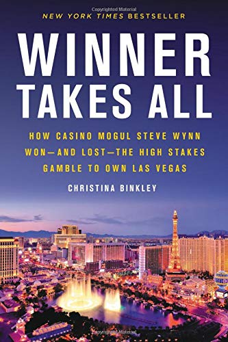 Winner Takes All: How Casino Mogul Steve Wynn Won-and Lost-the High Stakes Gamble to Own Las -