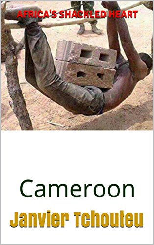 Africa's Shackled Heart: Cameroon