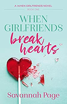 When Girlfriends Break Hearts by [Page, Savannah]