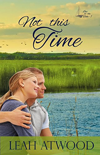 Not This Time: A Contemporary Christian Romance (Love at the Lake Book 1)