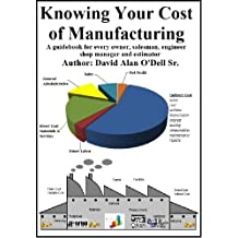 Knowing Your Cost of Manufacturing: A guidebook for every owner, salesman, engineer shop manager and estimator