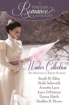 Winter Collection (A Timeless Romance Anthology Book 1) by [Eden, Sarah M., Lyon, Annette, Ashworth, Heidi, DiPastena, Joyce, Hatch, Donna, Moore, Heather B., Press, Mirror]