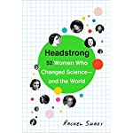Headstrong: 52 Women Who Changed Science-and the World | Rachel Swaby