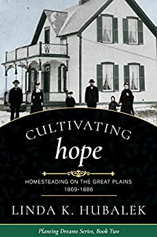 Cultivating Hope: Homesteading on the Great Plains (Planting Dreams Series Book 2) by [Hubalek, Linda K., Planting Dreams]