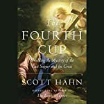 The Fourth Cup: Unveiling the Mystery of the Last Supper and the Cross   Scott Hahn