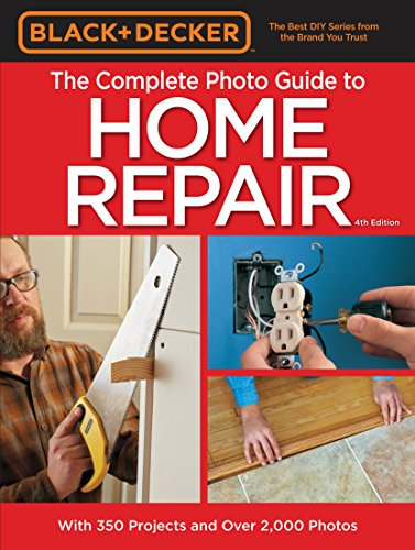 Black & Decker Complete Photo Guide to Home Repair - 4th Edition (Black & Decker Complete Guide) (Complete Home Guide)