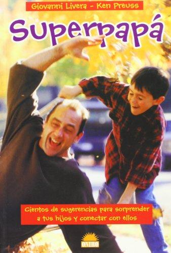 Superpap : Cientos de Sugerencias para Sorprender a Tus Hijos y Conectar con Ellos - Giovanni Livera