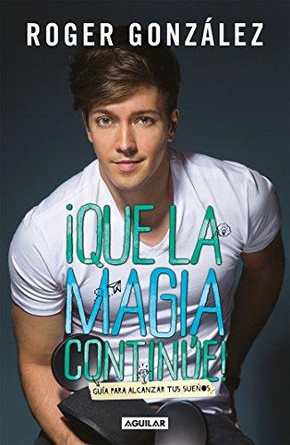 ¡Que la magia continúe!: Guía para alcanzar tus sueños (Spanish Edition)
