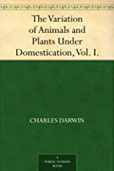 The Variation of Animals and Plants Under Domestication, Vol. I. (English Edition) eBook Kindle