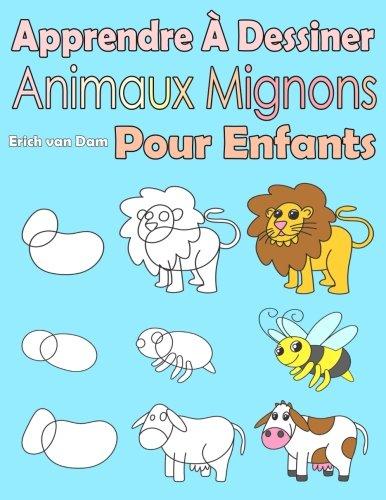 Apprendre  Dessiner Animaux Mignons Pour Enfants: Des images simples, imiter selon les instructions, pour les dbutants et les enfants (French Edition)