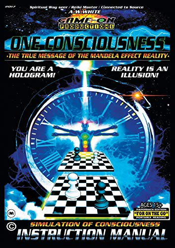 (ONE CONSCIOUSNESS  (The True message of the Mandela effect reality): SIMULATION OF CONSCIOUSNESS INSTRUCTION MANUAL: For on the go portable reading)