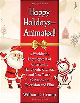 Christmas Hanukkah Kwanzaa And Other Holidays.Happy Holidays Animated A Worldwide Encyclopedia Of