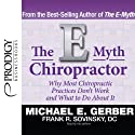 The E-Myth Chiropractor Audiobook by Michael E. Gerber, Frank R. Sovinsky Narrated by Michael E. Gerber, Frank R. Sovinsky