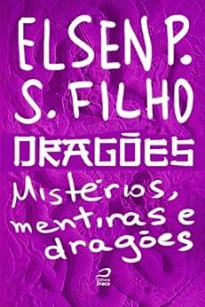 Dragões - Mistérios, mentiras e dragões por [Filho, Elsen Pontual Sales]