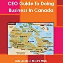 CEO Guide to Doing Business in Canada Audiobook by Ade Asefeso, MCIPS, MBA Narrated by Susan Lee
