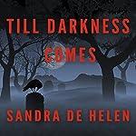 Till Darkness Comes | Sandra de Helen