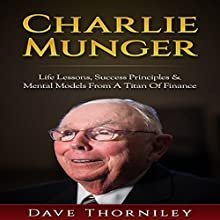 Charlie Munger: Life Lessons, Success, Principles and Mental Models from a Titan of Finance Audiobook by Dave Thorniley Narrated by Jim D Johnston