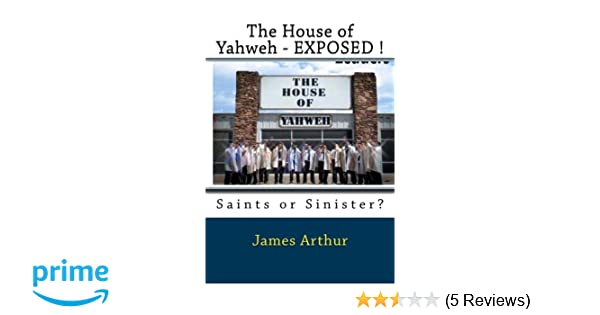 The House of Yahweh EXPOSED!: Saints or Sinister?: James Arthur