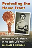 img - for Protecting the Home Front: Women in Civil Defense in the Early Cold War book / textbook / text book