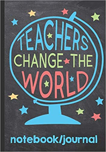 Teachers Change The World Notebook Journal Inspiring Journal With Quotes Perfect For Teacher Appreciation Week End Of School Year Retirement Thank You For Teacher Journal Appreciation Notebook 9781091489295 Amazon Com Books