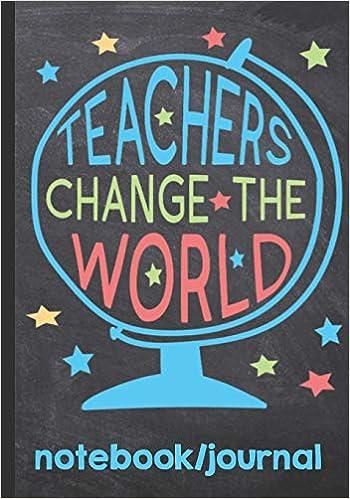 teachers change the world notebook journal inspiring journal