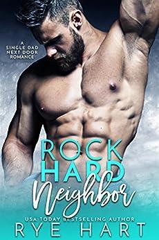 Rock Hard Neighbor: A Single Dad Next Door Romance by [Hart, Rye]