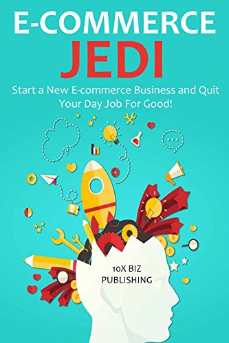 ECOMMERCE JEDI: Start a New E-commerce Business and Quit Your Day Job For ()