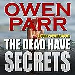 The Dead Have Secrets: A John Powers Novel   Owen Parr