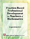 Practice-Based Professional Development for Teacher of Mathematics, Margaret Schwan Smith, 0873535049