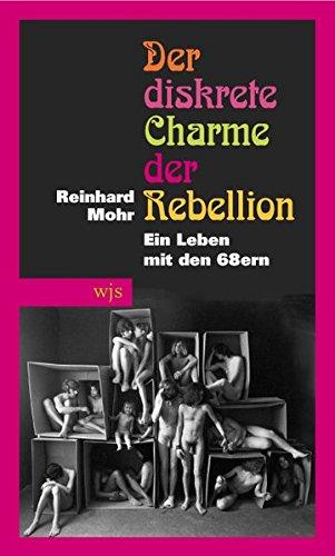 Der diskrete Charme der Rebellion: Ein Leben mit den 68ern